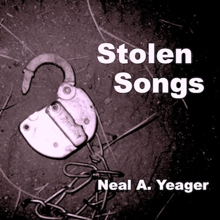 Stolen Songs, the new album by Neal A. Yeager